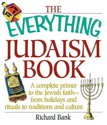 The Everything Judaism Book: A Complete Primer to the Jewish Faith-From Holidays and Rituals to Traditions and Culture - eBook  -     By: Richard D. Bank