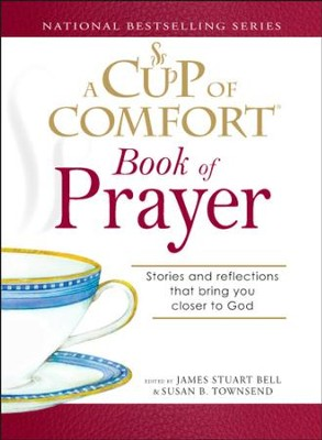 A Cup of Comfort Book of Prayer: Stories and reflections that bring you closer to God - eBook  -     Edited By: James Stuart Bell, Susan B. Townsend     By: James Stuart Bell