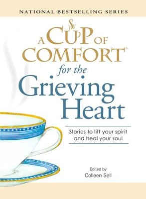 A Cup of Comfort for the Grieving Heart: Stories to lift your spirit and heal your soul - eBook  -     Edited By: Colleen Sell     By: Colleen Sell(Ed.)