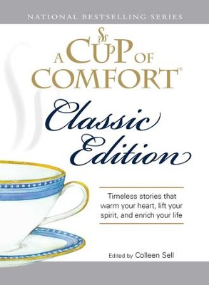 A Cup of Comfort Classic Edition: Stories That Warm Your Heart, Lift Your Spirit, and Enrich Your Life - eBook  -     By: Colleen Sell