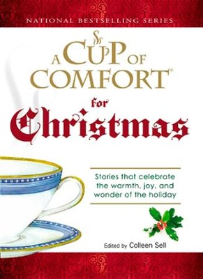 A Cup of Comfort For Christmas: Stories that celebrate the warmth, joy, and wonder of the holiday - eBook  -     By: Colleen Sell