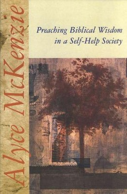 Preaching Biblical Wisdom in a Self-Help Society  -     By: Alyce M. McKenzie