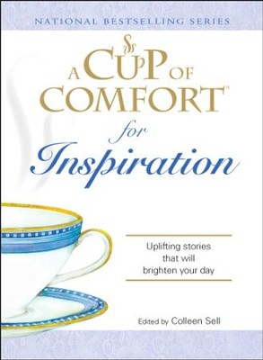 A Cup of Comfort for Inspiration: Uplifting stories that will brighten your day - eBook  -     By: Colleen Sell