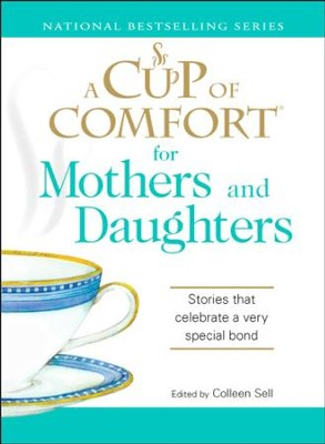 A Cup of Comfort for Mothers and Daughters: Stories that celebrate a very special bond - eBook  -     By: Colleen Sell