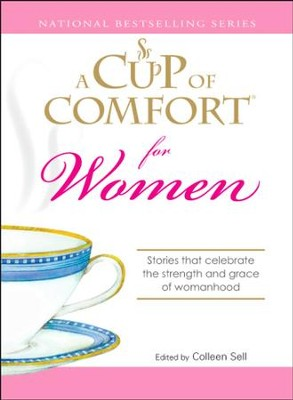 A Cup of Comfort for Women: Stories that celebrate the strength and grace of womanhood - eBook  -     By: Colleen Sell