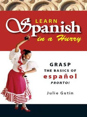 Learn Spanish In A Hurry: Grasp the Basics of Espanol Pronto! - eBook  -     By: Julie Gutin
