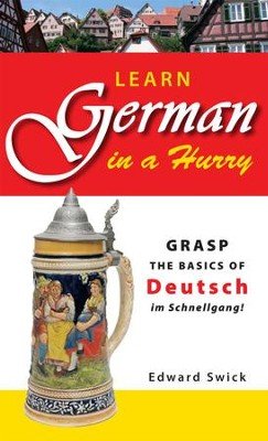 Learn German in a Hurry: Grasp the Basics of German Schnell! - eBook  -     By: Edward Swick