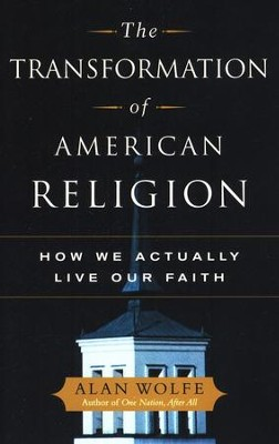 The Transformation of American Religion: How We  Actually Live Our Faith  -     By: Alan Wolfe