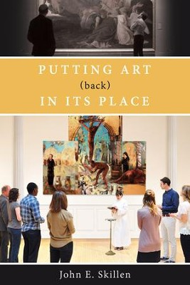 Putting Art (back) in Its Place - eBook  -     By: John E. Skillen
