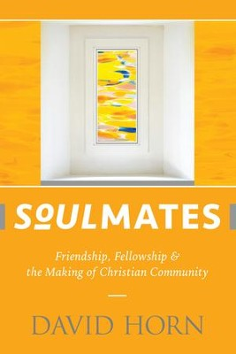 Soulmates: Friendship, Fellowship & the Making of Christian Community - eBook  -     By: David Horn