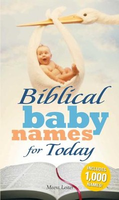 Biblical Baby Names for Today: The Inspiration you need to make the perfect choice for you baby! - eBook  -     By: Meera Lester