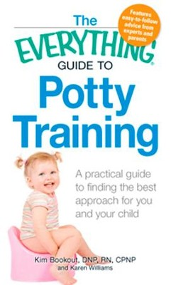 The Everything Guide to Potty Training: A practical guide to finding the best approach for you and your child - eBook  -     By: Kim Bookout
