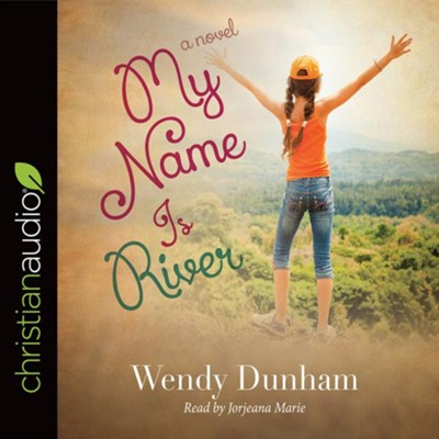 My Name Is River - unabridged audiobook on CD  -     Narrated By: Jorjeana Marie     By: Wendy Dunham