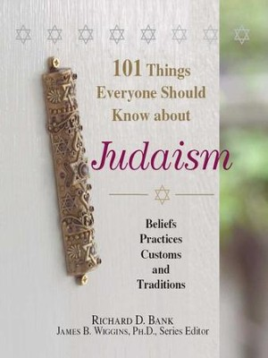 101 Things Everyone Should Know About Judaism: Beliefs, Practices, Customs, And Traditions - eBook  -     By: Richard D. Bank