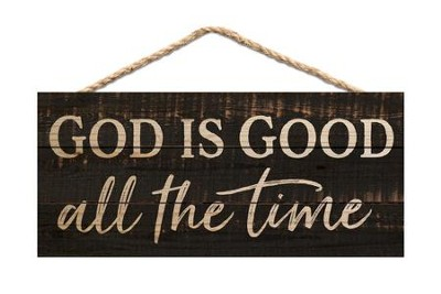 God Is Good All The Time Hanging Sign Christianbookcom