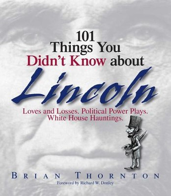 101 Things You Didn't Know About Lincoln: Loves And Losses! Political Power Plays! White House Hauntings! - eBook  -     By: Brian Thornton