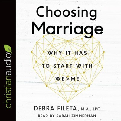 Choosing Marriage: Why It Has to Start with We>Me - unabridged audiobook on CD  -     Narrated By: Sarah Zimmerman     By: Debra Fileta