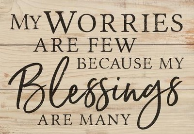 My Worries Are Few, Because My Blessings Are Many, Mini Sign  -