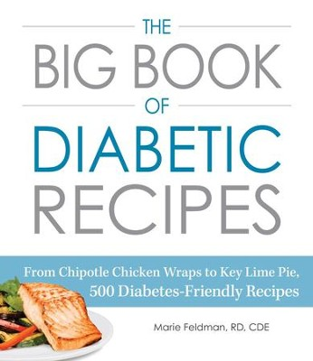 The Big Book of Diabetic Recipes: From Chipotle Chicken Wraps to Key Lime Pie, 500 Diabetes-Friendly Recipes - eBook  -     By: Marie Feldman
