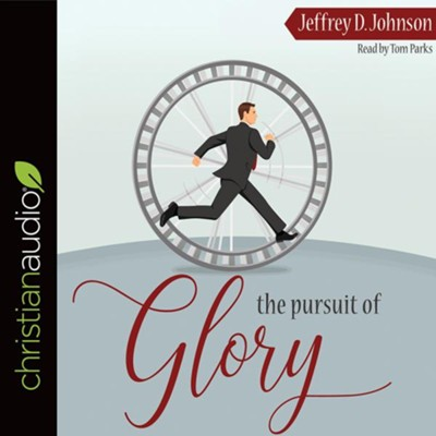 The Pursuit of Glory: Finding Satisfaction in Christ Alone - unabridged audiobook on CD  -     Narrated By: Tom Parks     By: Jeffrey D. Johnson