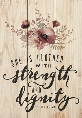 She Is Clothed With Strength and Dignity, Mini Sign   -