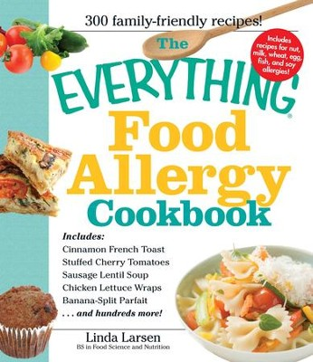 The Everything Food Allergy Cookbook: Prepare easy-to-make meals-without nuts, milk, wheat, eggs, fish or soy - eBook  -     By: Linda Larsen