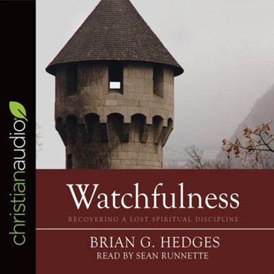 Watchfulness: Recovering a Lost Spiritual Discipline - unabridged audiobook on CD  -     By: Brian G. Hedges