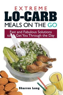 Extreme Lo-Carb Meals On The Go: Fast And Fabulous Solutions To Get You Through The Day - eBook  -     By: Sharron Long