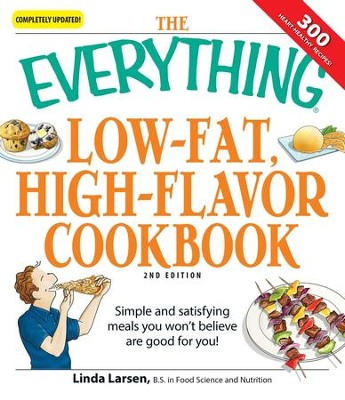 The Everything Low-Fat, High-Flavor Cookbook: Simple and satisfying meals you won't believe are good for you! - eBook  -     By: Linda Larsen