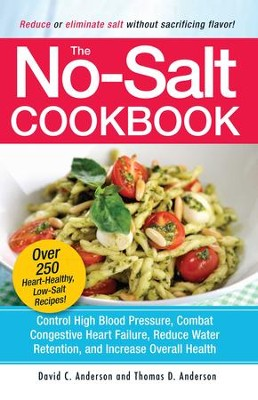 The No-Salt Cookbook: Reduce or Eliminate Salt Without Sacrificing Flavor - eBook  -     By: David C. Anderson, Thomas D. Anderson