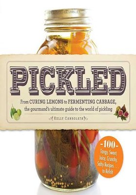 Pickled: From curing lemons to fermenting cabbage, the gourmand's ultimate guide to the world of pickling - eBook  -     By: Kelly Carrolata