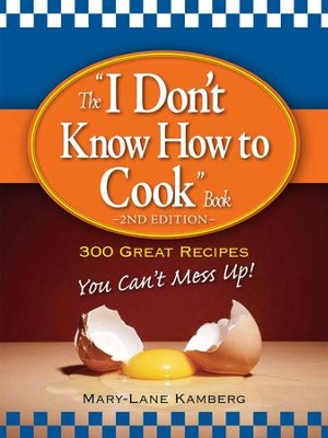 The I Don't Know How to Cook Book: 300 Great Recipes You Can't Mess Up! - eBook  -     By: MaryLane Kamberg