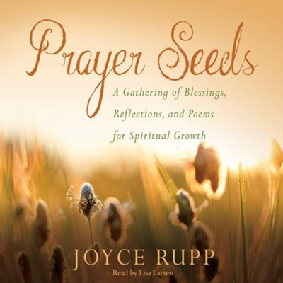 Prayer Seeds: A Gathering of Blessings, Reflections, and Poems for  Spiritual Growth - unabridged audiobook on CD