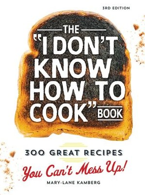 The I Don't Know How To Cook Book: 300 Great Recipes You Can't Mess Up! - eBook  -     By: Mary-Lane Kamberg