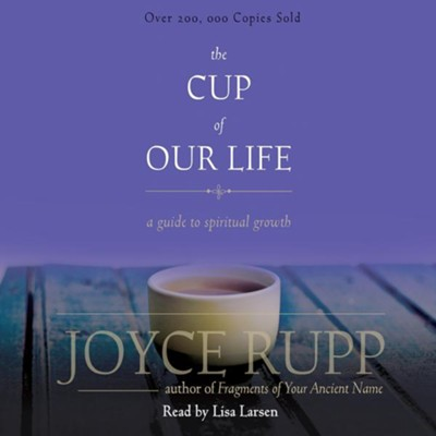 The Cup of Our Life: A Guide to Spiritual Growth - unabridged audiobook on CD  -     Narrated By: Lisa Larsen     By: Joyce Rupp