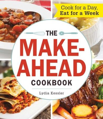 The Make-Ahead Cookbook: Cook For a Day, Eat For a Week - eBook  -     By: Lydia Kessler