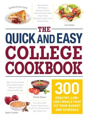 The Quick and Easy College Cookbook: 300 Healthy, Low-Cost Meals that Fit Your Budget and Schedule - eBook  -