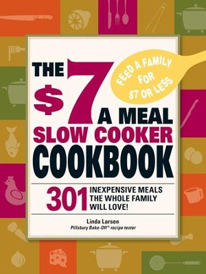 The $7 a Meal Slow Cooker Cookbook: 301 Delicious, Nutritious Recipes the Whole Family Will Love! - eBook  -     By: Linda Larsen