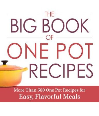 The Big Book of One Pot Recipes: More Than 500 One Pot Recipes for Easy, Flavorful Meals - eBook  -