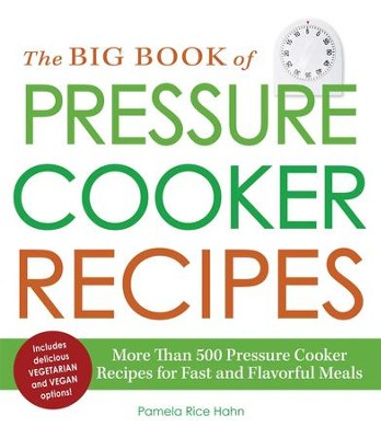 The Big Book of Pressure Cooker Recipes: More Than 500 Pressure Cooker Recipes for Fast and Flavorful Meals - eBook  -     By: Pamela Rice Hahn