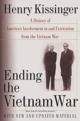 Ending the Vietnam War: A History of America's Involvement in and Extrication from the Vietnam War - eBook  -     By: Henry Kissinger