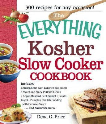 The Everything Kosher Slow Cooker Cookbook: Includes Chicken Soup with Lukshen Noodles, Apple-Mustard Beef Brisket, Sweet and Spicy Pulled Chicken, Potato Kugel, Pumpkin Challah Pudding with Caramel Sauce and hundreds more! - eBook  -     By: Dena G. Price