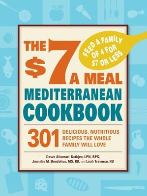 The $7 a Meal Mediterranean Cookbook: 301 Delicious, Nutritious Recipes the Whole Family Will Love - eBook  -     By: Dawn Altomari-Rathjen, Jennifer M. Bendelius, Leah Traverse