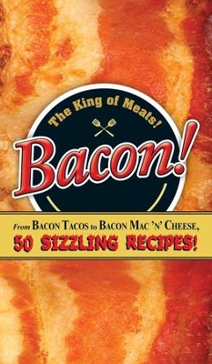 Bacon!: From Bacon Tacos to Bacon Mac N' Cheese, 50 Sizzling Recipes! - eBook  -