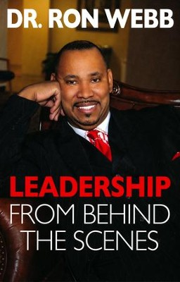 Leadership from Behind the Scenes   -     By: Dr. Ron Webb