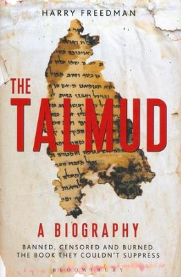 The Talmud: A Biography - Banned, Censored and Burned, The Book They Couldn't Suppress  -     By: Harry Freedman