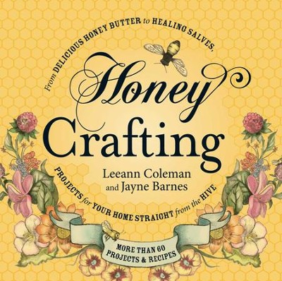 Honey Crafting: From Delicious Honey Butter to Healing Salves, Projects for Your Home Straight from the Hive - eBook  -     By: Leeann Coleman