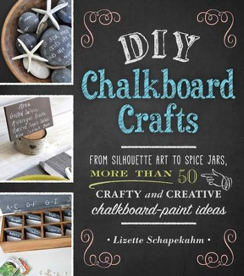 DIY Chalkboard Crafts: From Silhouette Art to Spice Jars, More Than 50 Crafty and Creative Chalkboard-Paint Ideas - eBook  -     By: Lizette Schapekahm