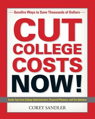 Cut College Costs Now!: Surefire Ways to Save Thousands of Dollars - eBook  -     By: Corey Sandler