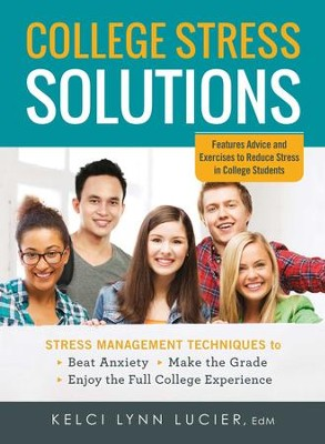 College Stress Solutions: Stress Management Techniques to *Beat Anxiety *Make the Grade *Enjoy the Full College Experience - eBook  -     By: Kelci Lynn Lucier